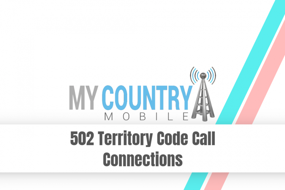 502 Territory Code Call Connections - My Country Mobile