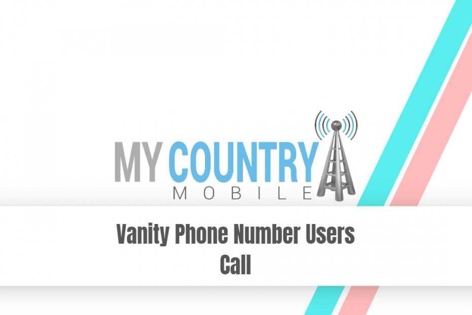 Vanity Phone Number Users Call - My Country Mobile