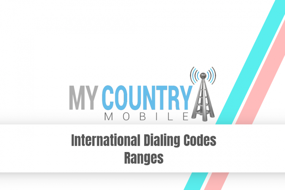 International Dialing Codes Ranges - My Country Mobile
